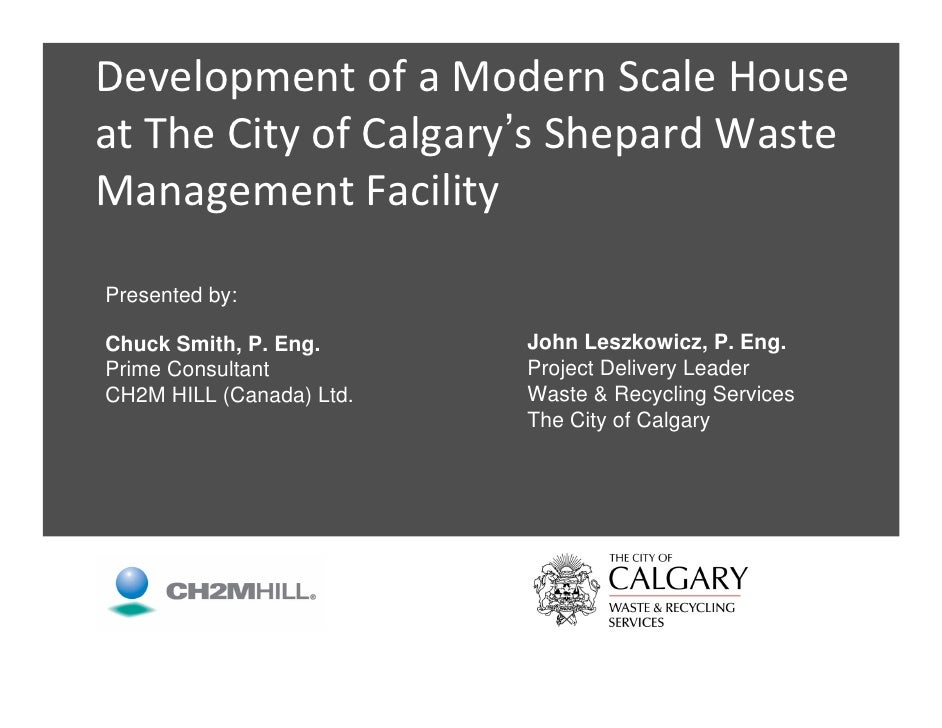 Development of a Modern Scale House  at The City of Calgary's Shepard Waste  Management Facility  Presented by:  Chuck Smi...
