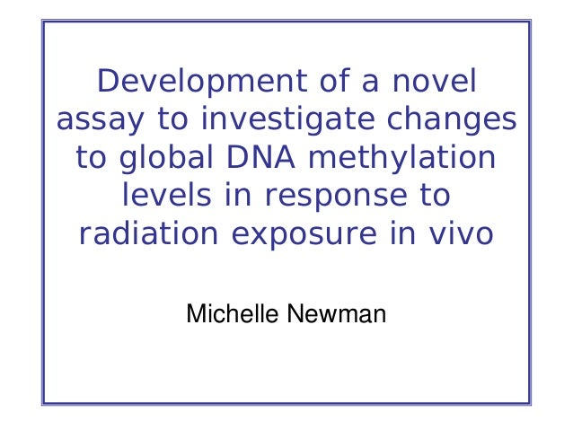 Development of a novel assay to investigate changes to global DNA methylation levels in response to radiation exposure in ...
