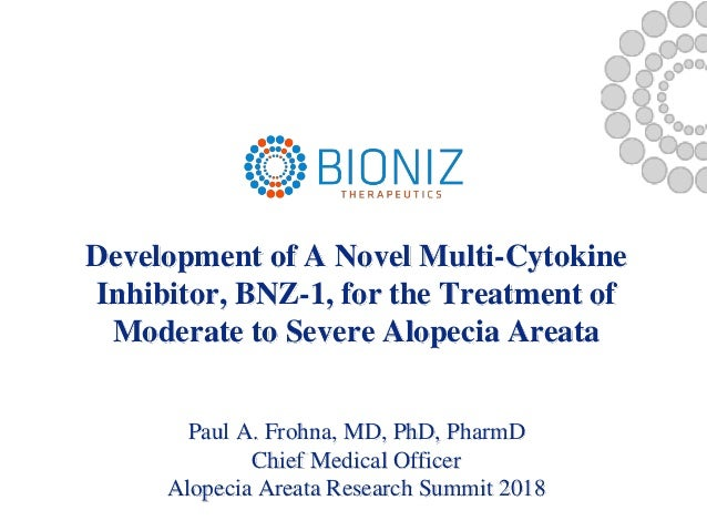 1 Development of A Novel Multi-Cytokine Inhibitor, BNZ-1, for the Treatment of Moderate to Severe Alopecia Areata Paul A. ...
