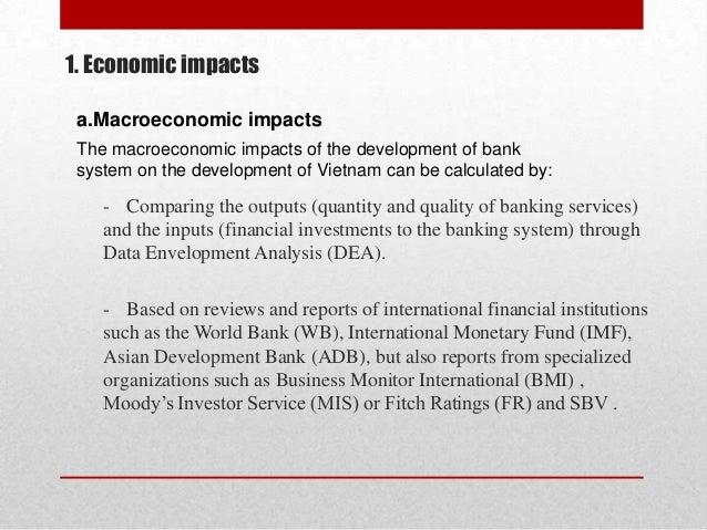 1. Economic impacts a.Macroeconomic impacts The macroeconomic impacts of the development of bank system on the development...
