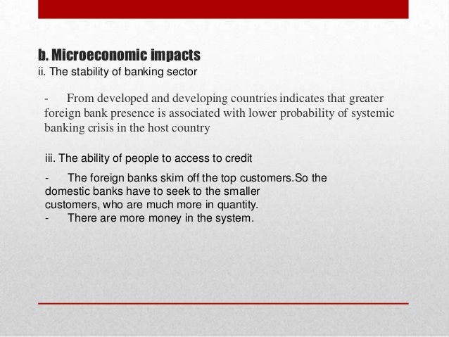 b. Microeconomic impacts ii. The stability of banking sector  - From developed and developing countries indicates that gre...
