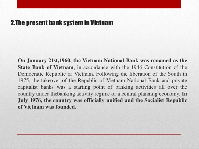 2.The present bank system in Vietnam  On January 21st,1960, the Vietnam National Bank was renamed as the State Bank of Vie...