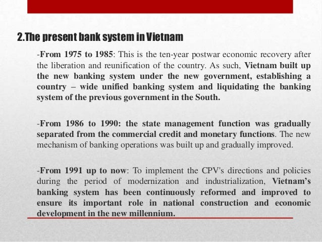 2.The present bank system in Vietnam -From 1975 to 1985: This is the ten-year postwar economic recovery after the liberati...