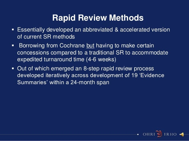 Rapid Review Methods Essentially developed an abbreviated & accelerated version  of current SR methods Borrowing from Co...