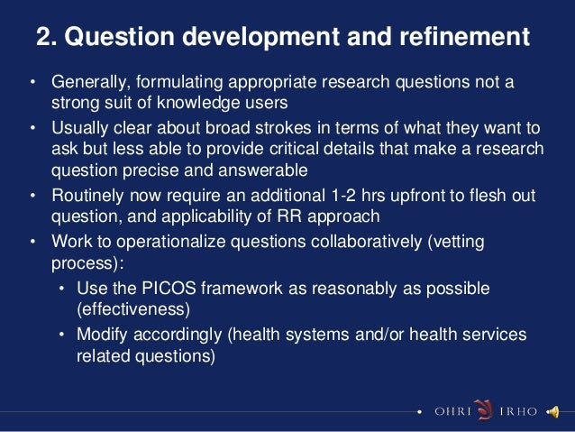 2. Question development and refinement• Generally, formulating appropriate research questions not a  strong suit of knowle...