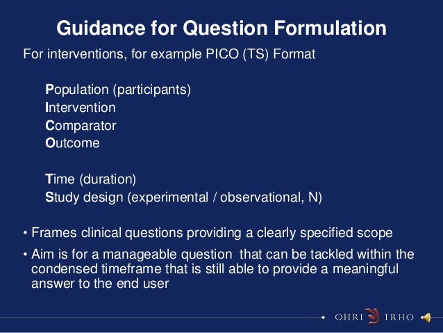 Guidance for Question FormulationFor interventions, for example PICO (TS) Format   Population (participants)   Interventio...