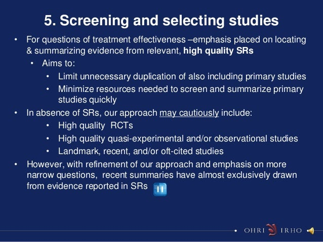 5. Screening and selecting studies• For questions of treatment effectiveness –emphasis placed on locating  & summarizing e...