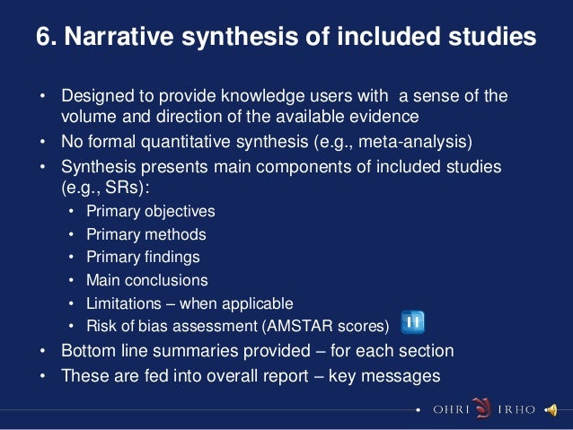 6. Narrative synthesis of included studies• Designed to provide knowledge users with a sense of the  volume and direction ...