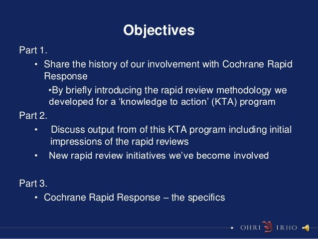 ObjectivesPart 1.   • Share the history of our involvement with Cochrane Rapid      Response        •By briefly introducin...