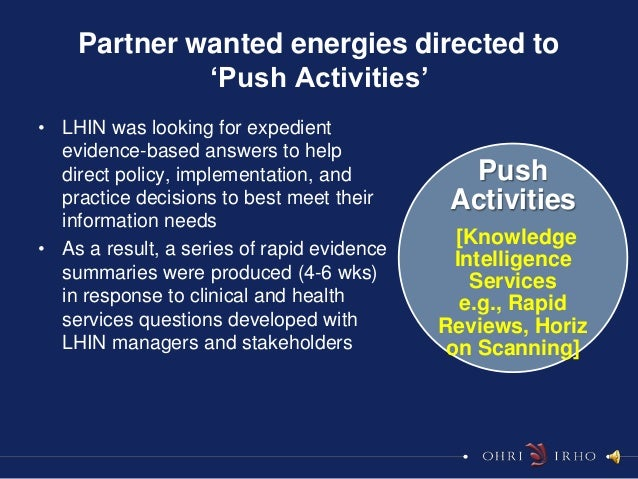 Partner wanted energies directed to             'Push Activities'• LHIN was looking for expedient  evidence-based answers ...