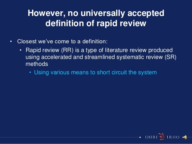 """However, no universally accepted         definition of rapid review• Closest we""""ve come to a definition:   • Rapid review ..."""