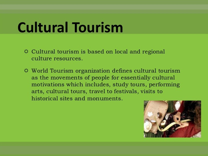 cultural tourism development essay Tourism may have different effects on the social and cultural aspects of life in a particular region depending on the strengths of the region the effect can be positive or negative positive impact.