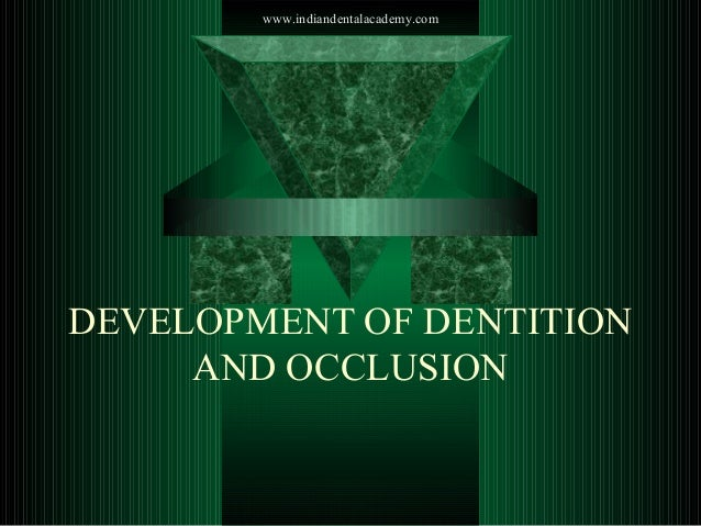 www.indiandentalacademy.com  DEVELOPMENT OF DENTITION AND OCCLUSION