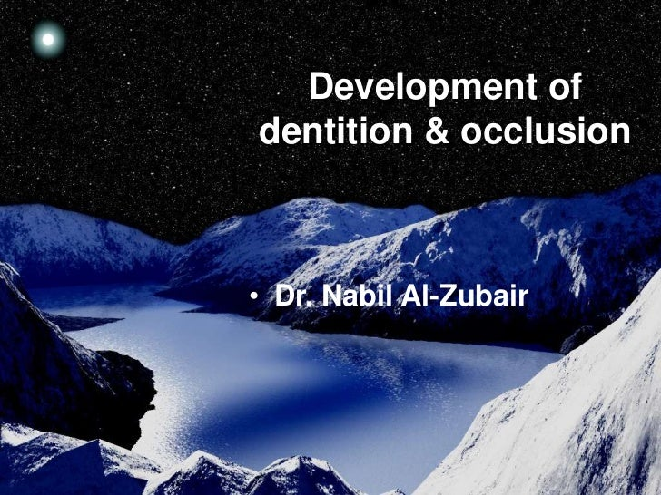 Development ofdentition & occlusion• Dr. Nabil Al-Zubair