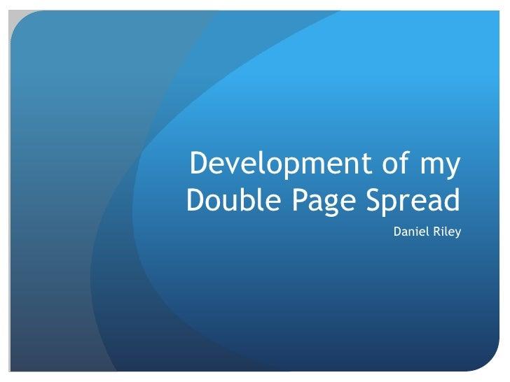 Development of my Double Page Spread<br />Daniel Riley<br />