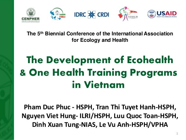 1  The Development of Ecohealth & One Health Training Programs in Vietnam  Pham Duc Phuc - HSPH, Tran Thi Tuyet Hanh-HSPH,...