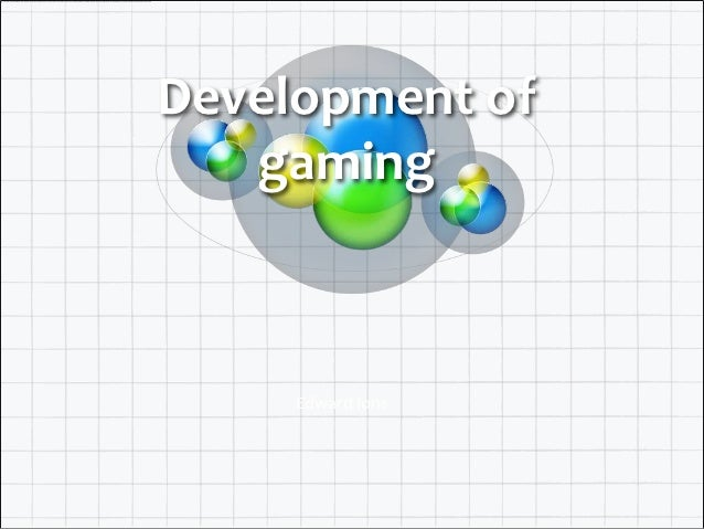 Development of   gaming     Edward Ions