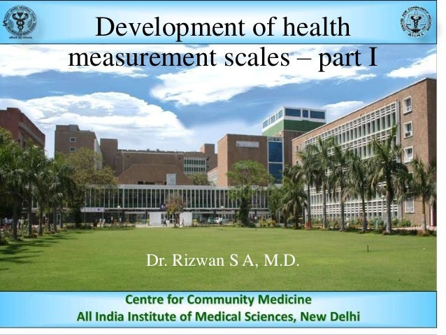 Development of health measurement scales – part I  Dr. Rizwan S A, M.D.