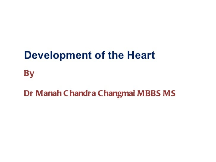 Development of the Heart By Dr Manah Chandra Changmai MBBS MS
