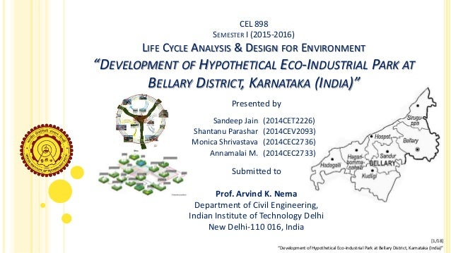 "CEL 898 SEMESTER I (2015-2016) LIFE CYCLE ANALYSIS & DESIGN FOR ENVIRONMENT ""DEVELOPMENT OF HYPOTHETICAL ECO-INDUSTRIAL PA..."