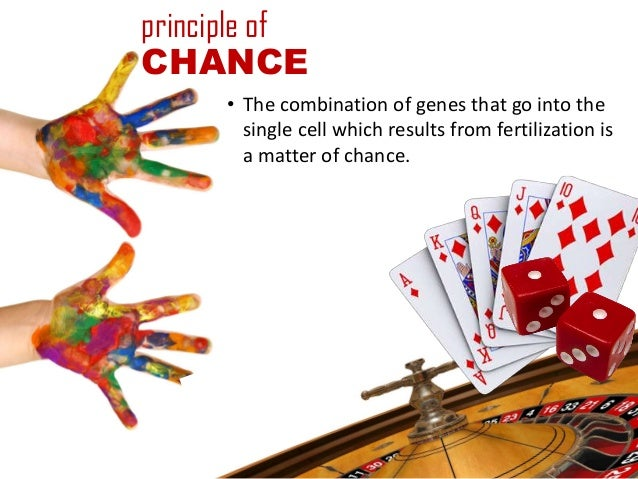 principle ofCHANCE      • The combination of genes that go into the        single cell which results from fertilization is...
