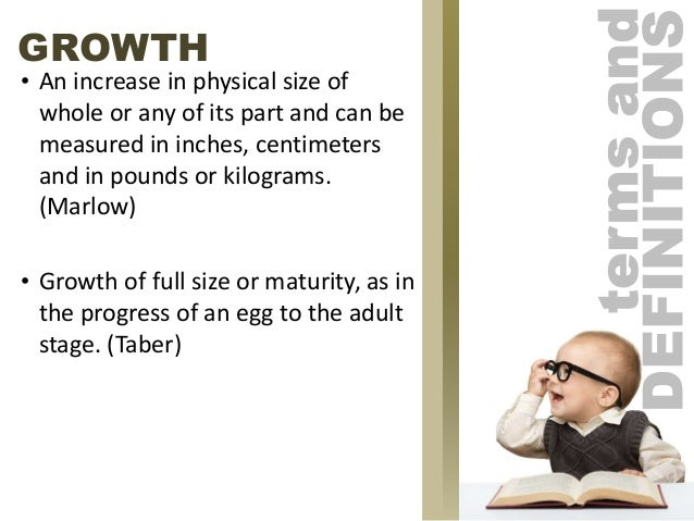 GROWTH• An increase in physical size of whole or any of its part and can be measured in inches, centimeters and in pounds ...