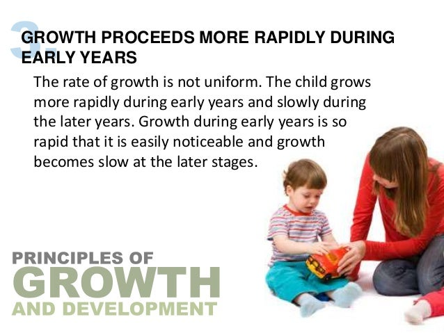 GROWTH PROCEEDS MORE RAPIDLY DURINGEARLY YEARS The rate of growth is not uniform. The child grows more rapidly during earl...