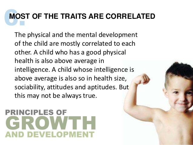 MOST OF THE TRAITS ARE CORRELATED The physical and the mental development of the child are mostly correlated to each other...