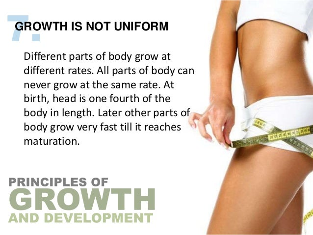 GROWTH IS NOT UNIFORM Different parts of body grow at different rates. All parts of body can never grow at the same rate. ...