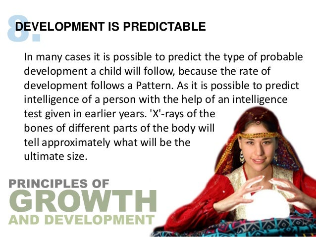 DEVELOPMENT IS PREDICTABLE In many cases it is possible to predict the type of probable development a child will follow, b...