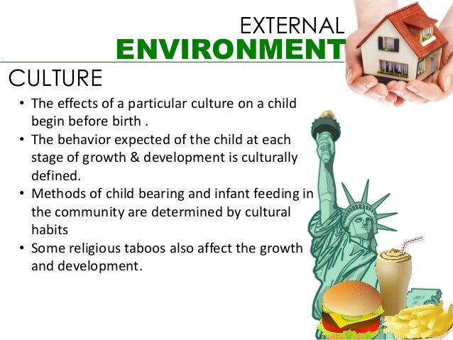 EXTERNAL               ENVIRONMENTCULTURE• The effects of a particular culture on a child  begin before birth .• The behav...