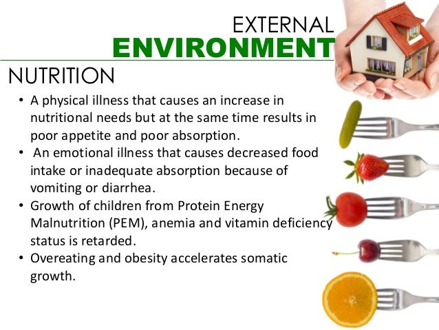 EXTERNAL               ENVIRONMENTNUTRITION• A physical illness that causes an increase in  nutritional needs but at the s...