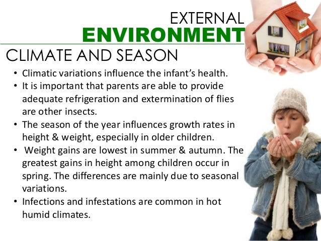 EXTERNAL               ENVIRONMENTCLIMATE AND SEASON• Climatic variations influence the infant's health.• It is important ...