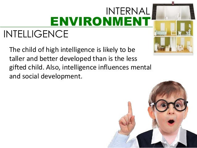 INTERNAL               ENVIRONMENTINTELLIGENCE The child of high intelligence is likely to be taller and better developed ...