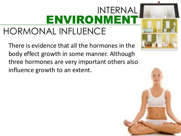 INTERNAL             ENVIRONMENTHORMONAL INFLUENCEThere is evidence that all the hormones in thebody effect growth in some...