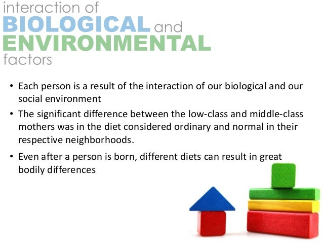 • Each person is a result of the interaction of our biological and our  social environment• The significant difference bet...