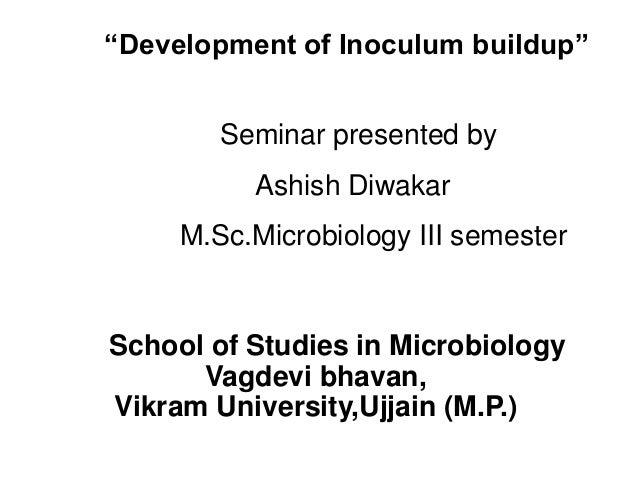 """Development of Inoculum buildup"" Seminar presented by Ashish Diwakar M.Sc.Microbiology III semester School of Studies in ..."