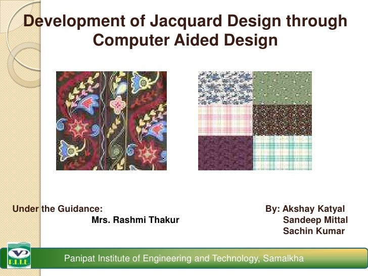 Development of Jacquard Design through Computer Aided Design<br />Under the Guidance: <br />                              ...