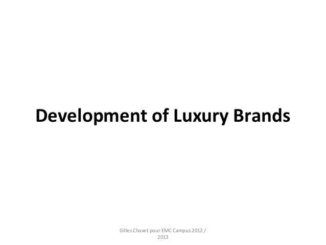 Development of Luxury Brands         Gilles Chavet pour EMC Campus 2012 /                          2013