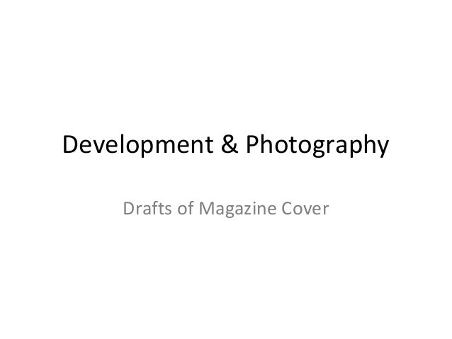 Development & Photography    Drafts of Magazine Cover