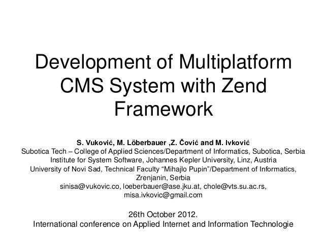 Development of Multiplatform      CMS System with Zend           Framework                  S. Vuković, M. Löberbauer ,Z. ...