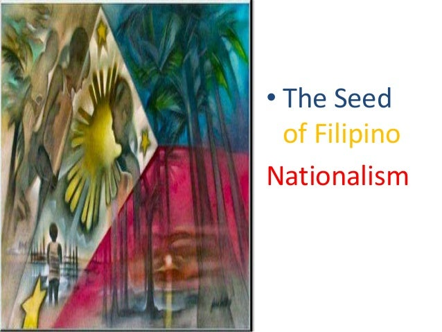 the evolution of filipino nationalism We need to re-visit the true essence of nationalism that the philippines is automatically disadvantaged in any relationship it enters into with the us.