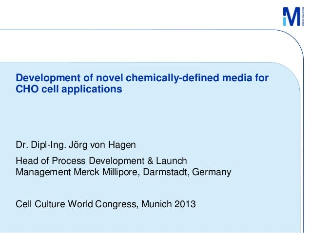 Development of novel chemically-defined media for CHO cell applications  Dr. Dipl-Ing. Jörg von Hagen Head of Process Deve...