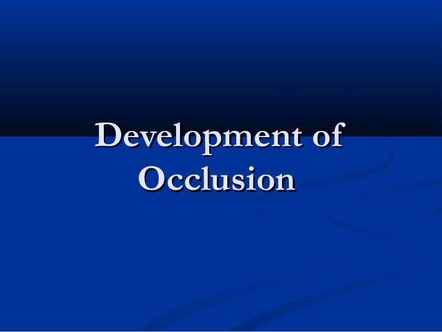Development ofDevelopment of OcclusionOcclusion