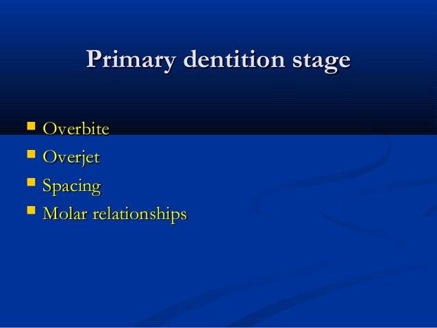Primary dentition stagePrimary dentition stage  OverbiteOverbite  OverjetOverjet  SpacingSpacing  Molar relationshipsM...