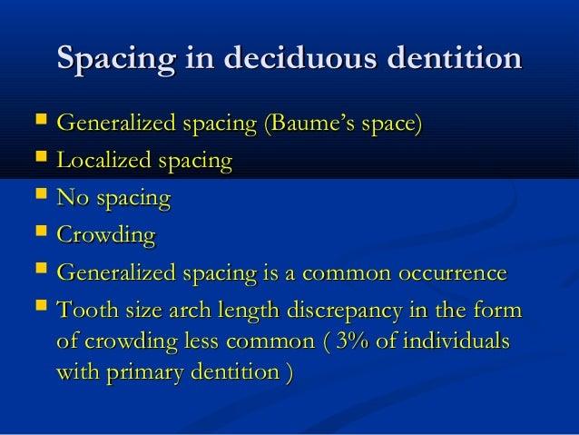 Spacing in deciduous dentitionSpacing in deciduous dentition  Generalized spacing (Baume's space)Generalized spacing (Bau...