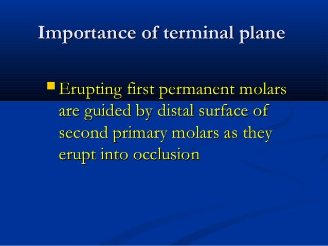 Importance of terminal planeImportance of terminal plane  Erupting first permanent molarsErupting first permanent molars ...
