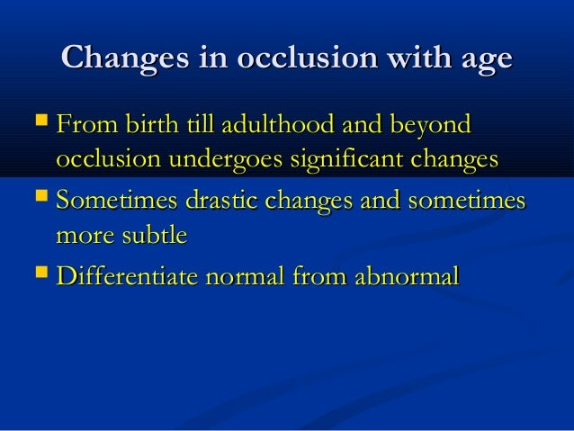 Changes in occlusion with ageChanges in occlusion with age  From birth till adulthood and beyondFrom birth till adulthood...