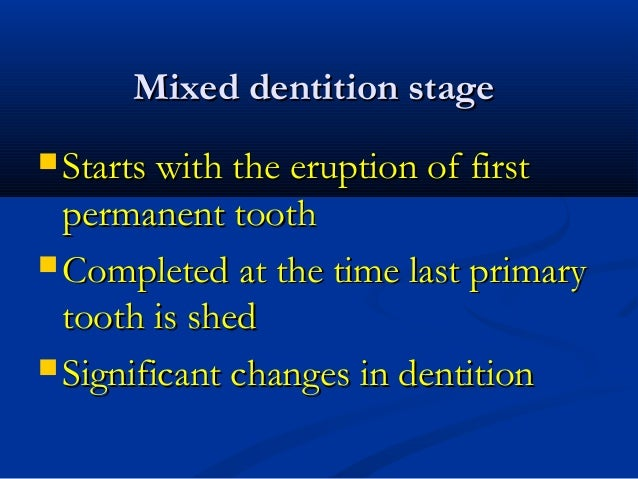 Mixed dentition stageMixed dentition stage  Starts with the eruption of firstStarts with the eruption of first permanent ...