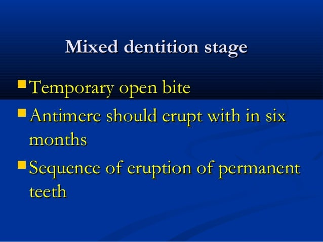 Mixed dentition stageMixed dentition stage  Temporary open biteTemporary open bite  Antimere should erupt with in sixAnt...